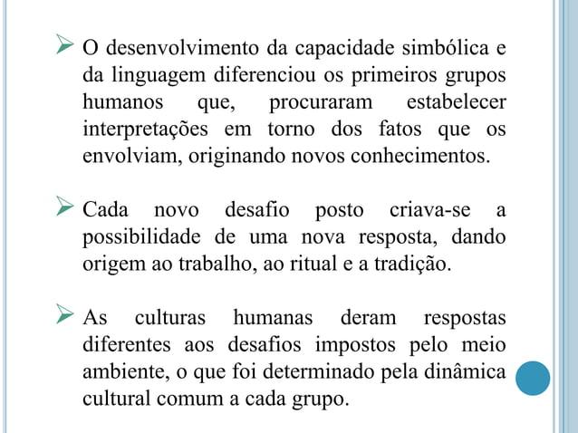  O desenvolvimento da capacidade simbólica e da linguagem diferenciou os primeiros grupos humanos que, procuraram estabel...