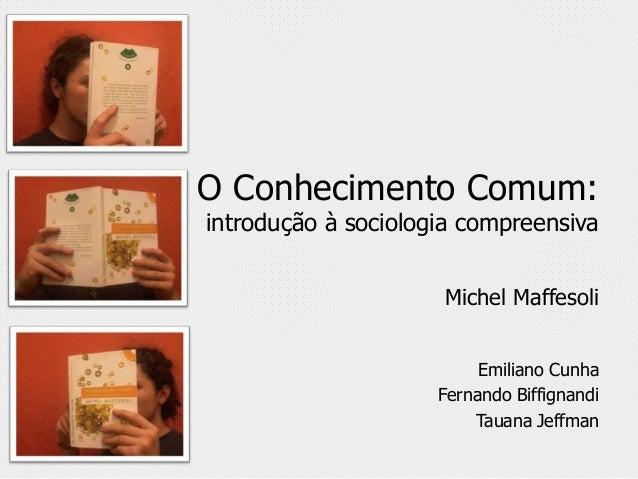 O Conhecimento Comum:introdução à sociologia compreensiva                     Michel Maffesoli                          Em...