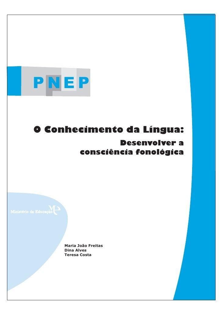 PNEP  O Conhecimento da Língua:                     Desenvolver a             consciência fonológica          Maria João F...