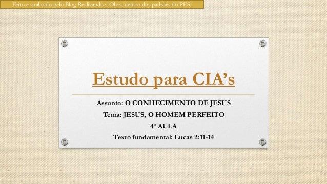 Feito e analisado pelo Blog Realizando a Obra, dentro dos padrões do PES.                                Estudo para CIA's...