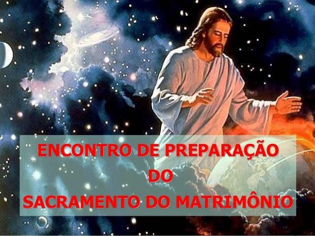 Pastoral Familiar da Arquidiocese de Manaus ENCONTRO DE PREPARAÇÃO DO SACRAMENTO DO MATRIMÔNIO