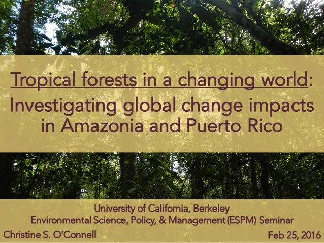 Tropical forests in a changing world: Investigating global change impacts in Amazonia and Puerto Rico Christine S. O'Conne...