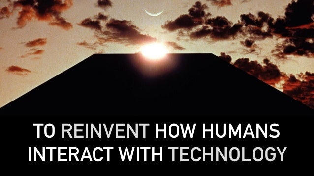 TO REINVENT HOW HUMANS INTERACT WITH TECHNOLOGY