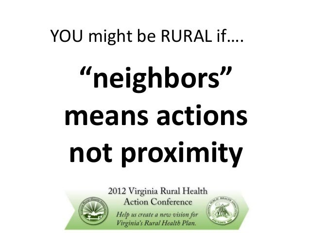 "YOU might be RURAL if….  ""neighbors"" means actions not proximity"