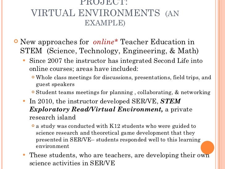 PROJECT:  VIRTUAL ENVIRONMENTS  (AN EXAMPLE) <ul><li>New approaches for  online*  Teacher Education in STEM  (Science, Tec...