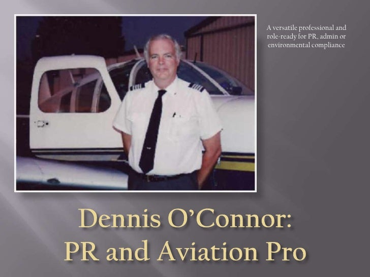 A versatile professional and role-ready for PR, admin or environmental compliance<br />Dennis O'Connor:PR and Aviation Pro...