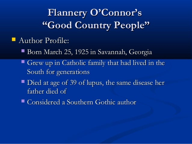 "Flannery O'Connor's           ""Good Country People""   Author Profile:     Born March 25, 1925 in Savannah, Georgia     ..."