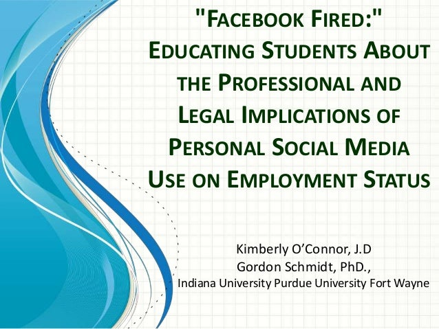 """""""FACEBOOK FIRED:"""" EDUCATING STUDENTS ABOUT THE PROFESSIONAL AND LEGAL IMPLICATIONS OF PERSONAL SOCIAL MEDIA USE ON EMPLOYM..."""