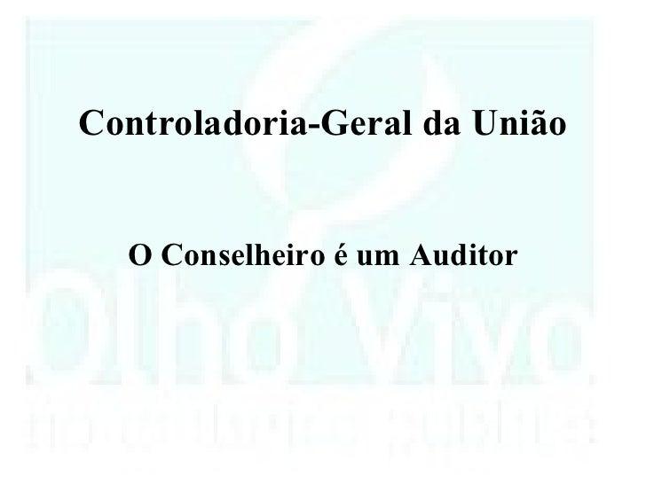 Controladoria-Geral da União  O Conselheiro é um Auditor
