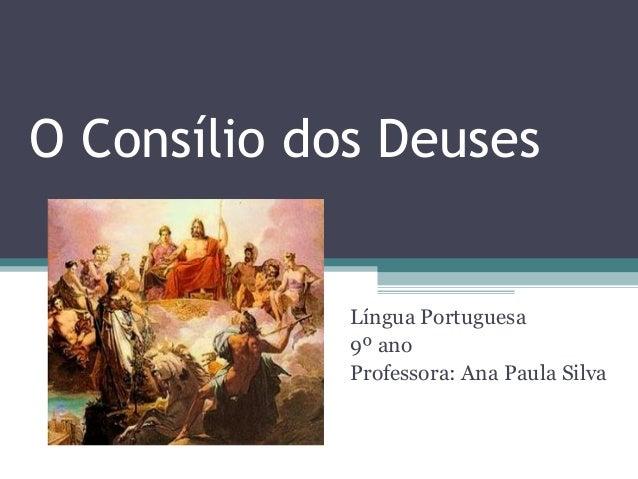 O Consílio dos Deuses  Língua Portuguesa 9º ano Professora: Ana Paula Silva