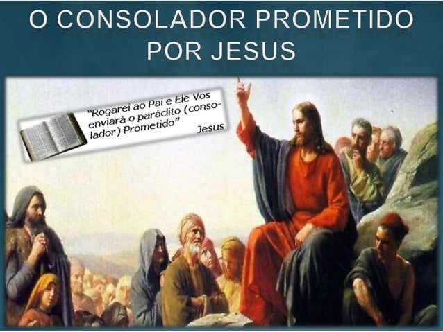  O Evangelho de Joãoregistra da seguinteforma a promessa deJesus relativa aoConsolador: