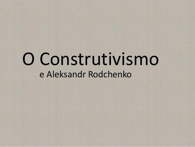 O Construtivismo e Aleksandr Rodchenko
