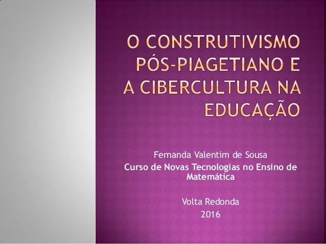 Fernanda Valentim de Sousa Curso de Novas Tecnologias no Ensino de Matemática Volta Redonda 2016