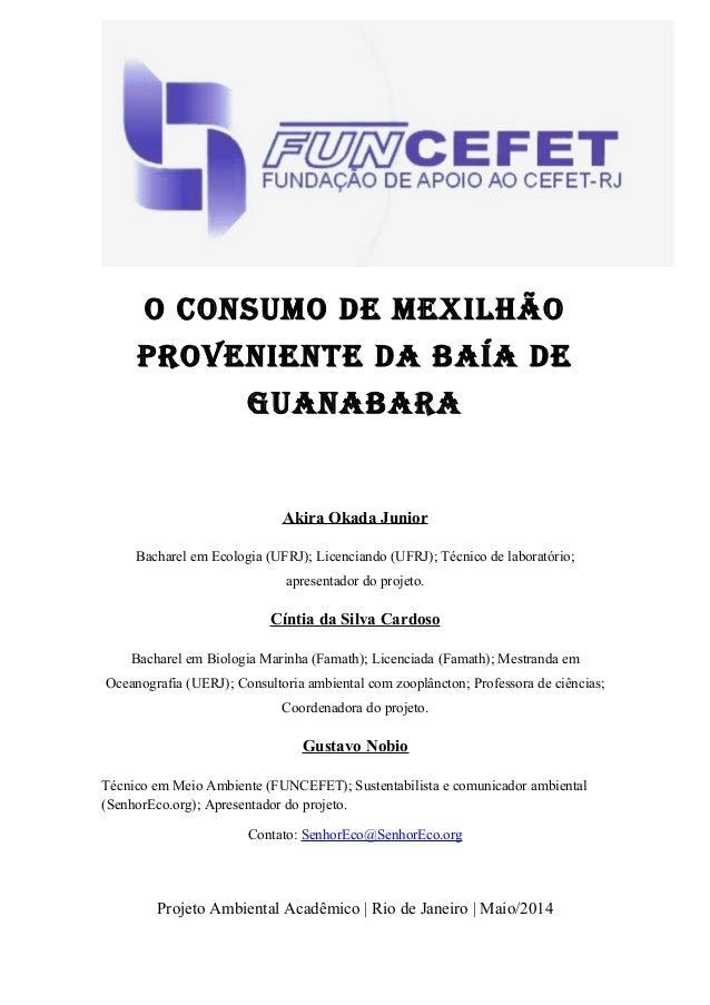 O CONSUMO DE MEXILHÃO PROVENIENTE DA BAÍA DE GUANABARA Akira Okada Junior Bacharel em Ecologia (UFRJ); Licenciando (UFRJ);...