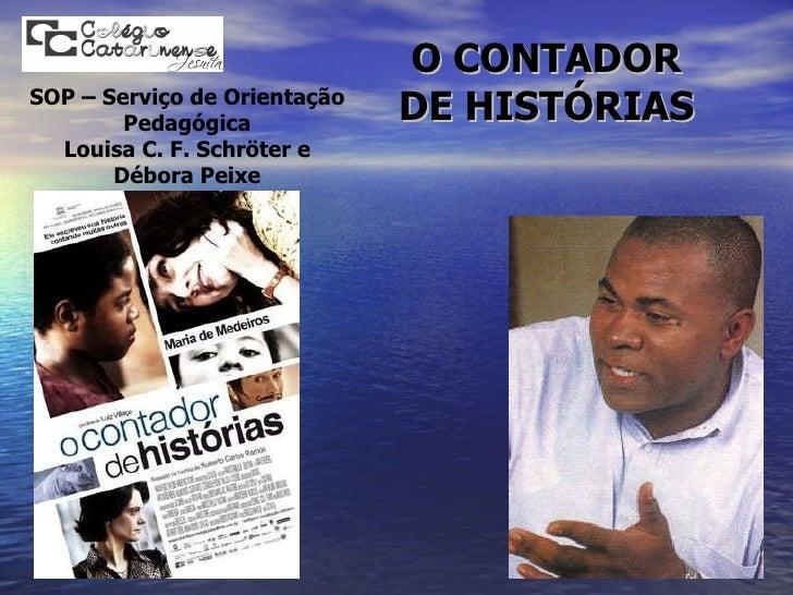 O CONTADOR DE HISTÓRIAS SOP – Serviço de Orientação Pedagógica Louisa C. F. Schröter e Débora Peixe