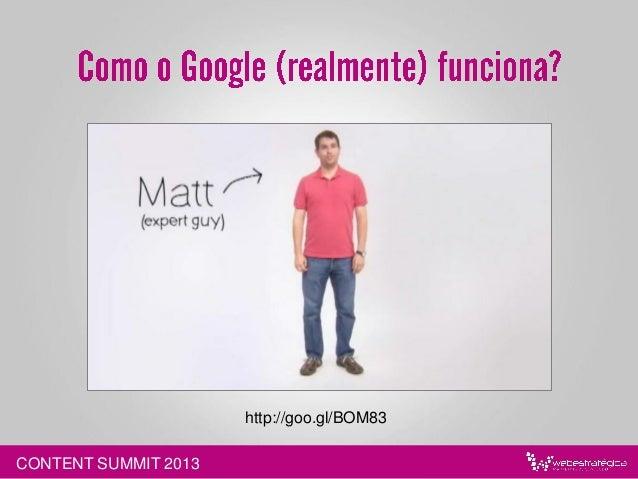 http://www.webestrategica.com.br/seo/1-o-lugar-no-google-obtem-33-do-trafego-de-pesquisa-estudo-de-caso/ CONTENT SUMMIT 20...