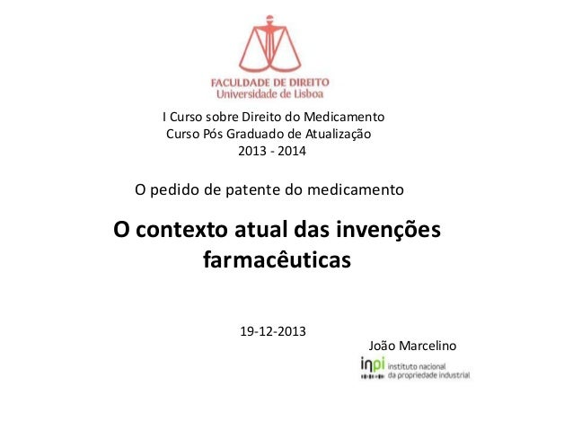 I Curso sobre Direito do Medicamento Curso Pós Graduado de Atualização 2013 - 2014  O pedido de patente do medicamento  O ...