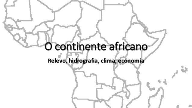 O continente africanoRelevo, hidrografia, clima, economia