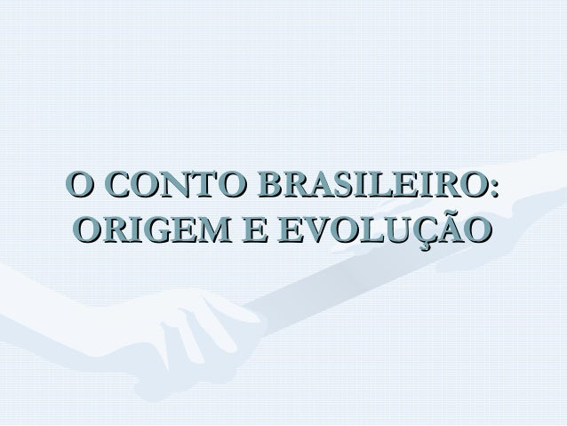 O CONTO BRASILEIRO: ORIGEM E EVOLUÇÃO