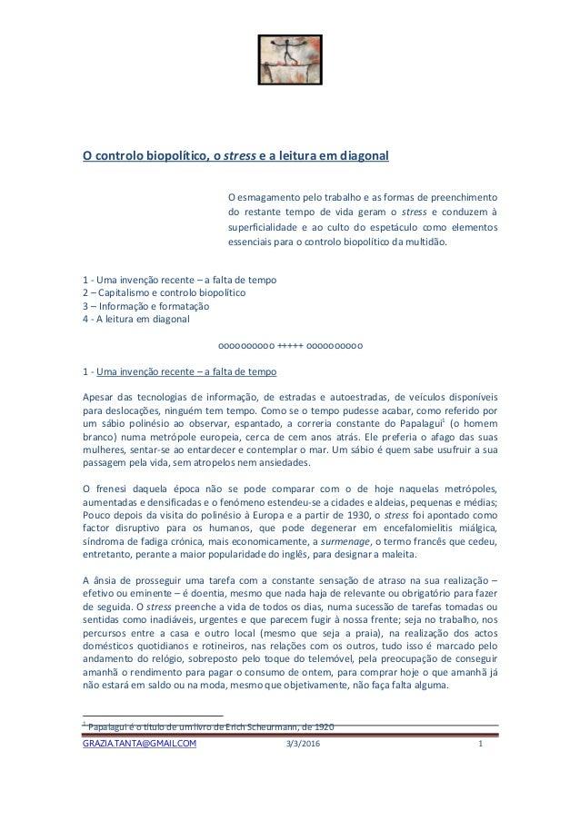 GRAZIA.TANTA@GMAIL.COM 3/3/2016 1 O controlo biopolítico, o stress e a leitura em diagonal O esmagamento pelo trabalho e a...