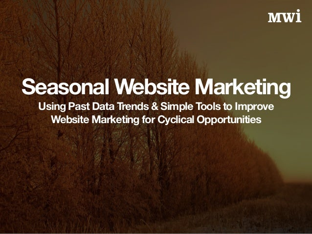 Seasonal Website Marketing  Using Past Data Trends & Simple Tools to Improve  Website Marketing for Cyclical Opportunities