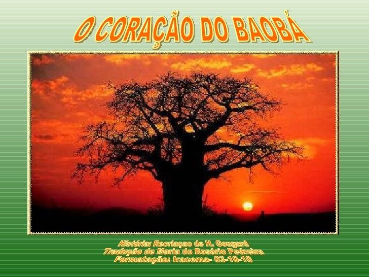 O CORAÇÃO DO BAOBÁ História: Recriaçao de H. Gougard Tradução de Maria do Rosário Pedreira Formatação: Iracema- 03-10-10