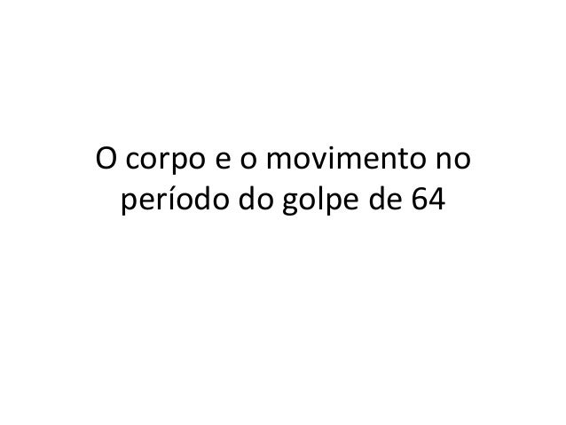 O corpo e o movimento no período do golpe de 64