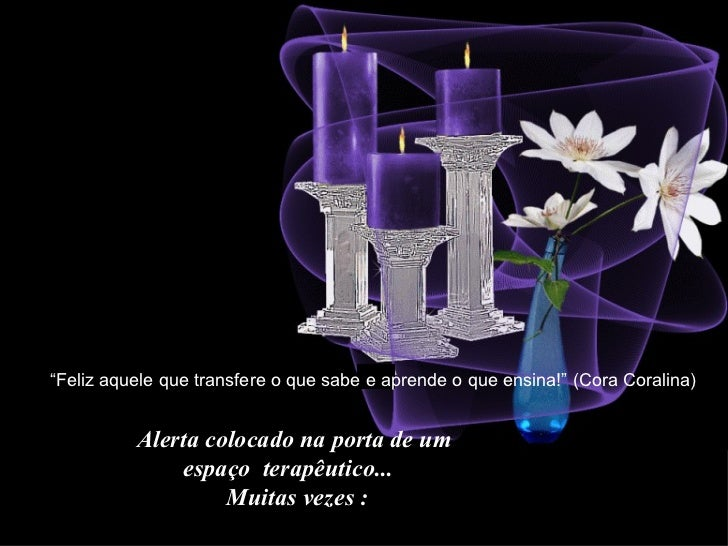 """Feliz aquele que transfere o que sabe e aprende o que ensina!"" (Cora Coralina)          Alertacolocadonaportadeum  ..."