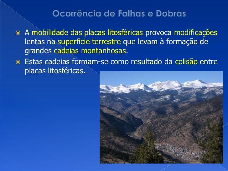 Ocorrência de Falhas e Dobras<br />A mobilidade das placas litosféricas provoca modificações lentas na superfícieterrestre...