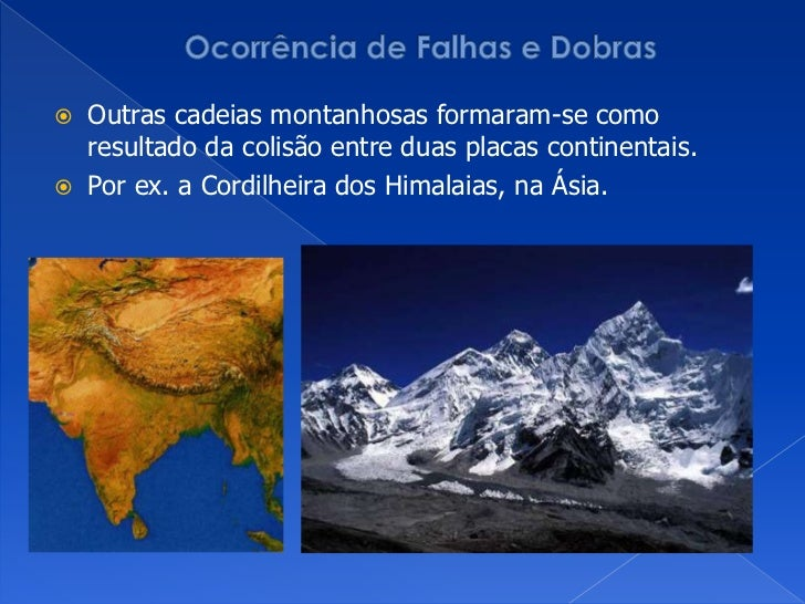 Ocorrência de Falhas e Dobras<br />Outras cadeias montanhosas formaram-se como resultado da colisão entre duas placas cont...