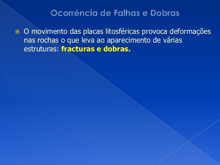 Ocorrência de Falhas e Dobras<br />O movimento das placas litosféricas provoca deformações nas rochas o que leva ao aparec...