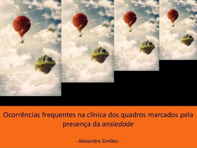 Ocorrências frequentes na clínica dos quadros marcados pela presença da ansiedade - Alexandre Simões -