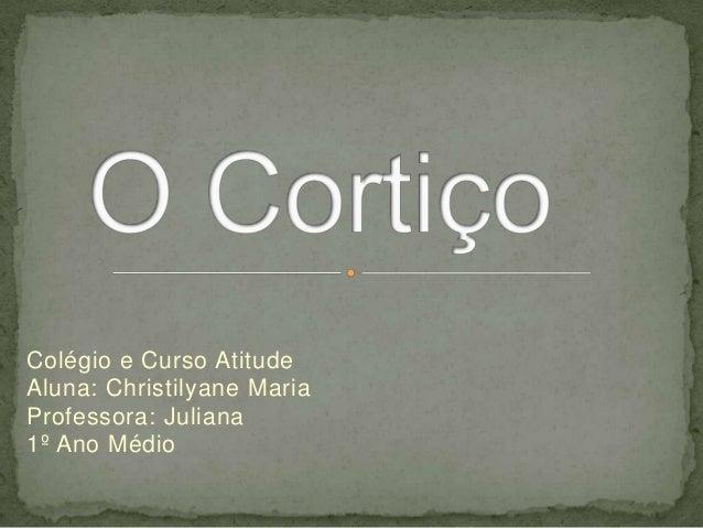 Colégio e Curso Atitude Aluna: Christilyane Maria Professora: Juliana 1º Ano Médio
