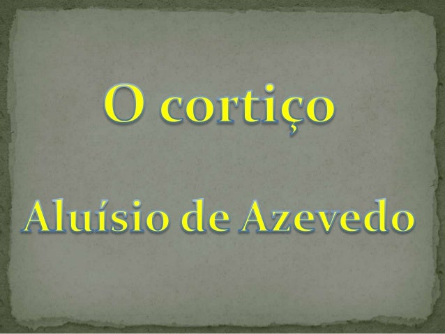 Nome: Aluísio Tancredo Gonçalves de Azevedo Nasceu em 14 de Abril de 1857 em São Luís do Maranhão Filho de David G. de Aze...
