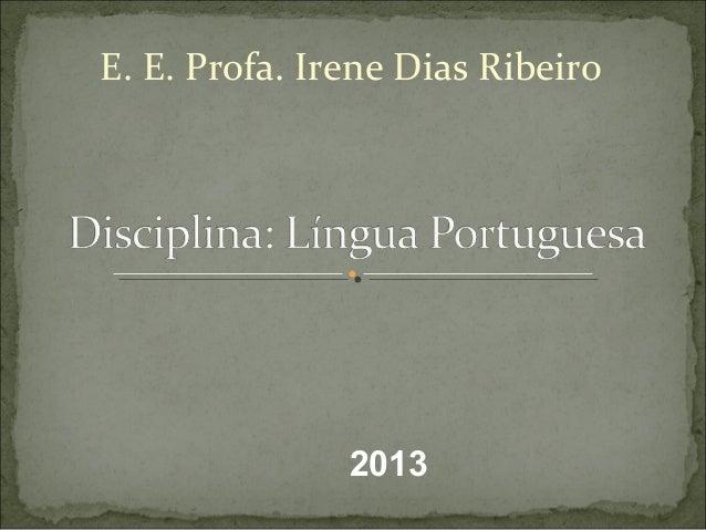E. E. Profa. Irene Dias Ribeiro 2013