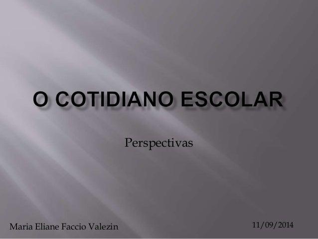 Perspectivas  Maria Eliane Faccio Valezin 11/09/2014