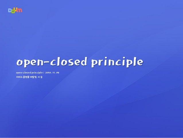 open-closed principle   2010. 11. 09 서비스플랫폼개발팀 이 승 open-closed principle