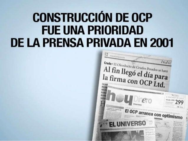CONSTRUCCIÓN DE OCP FUE UNA PRIORIDAD DE LA PRENSA PRIVADA EN 2001 EN EL AÑO 2001, LA PRENSA PRIVADA, ESPECIALMENTE LOS DI...