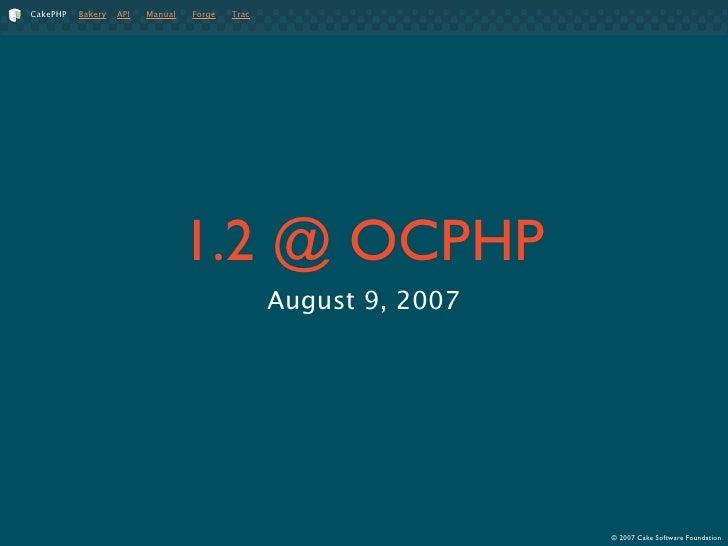 CakePHP   Bakery   API   Manual   Forge   Trac                                       1.2 @ OCPHP                          ...