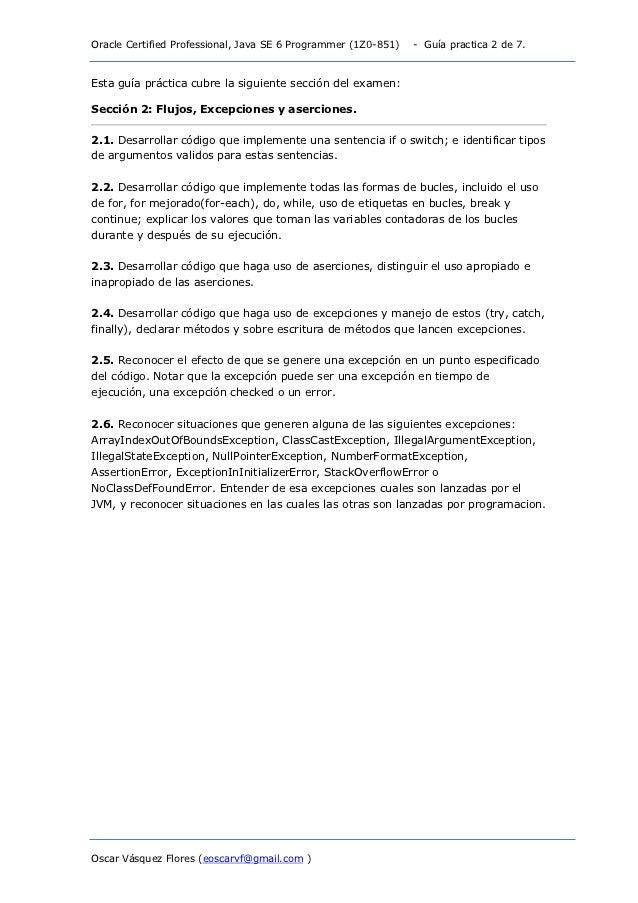 Oracle Certified Professional, Java SE 6 Programmer (1Z0-851)   - Guía practica 2 de 7.Esta guía práctica cubre la siguien...