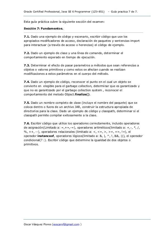 Oracle Certified Professional, Java SE 6 Programmer (1Z0-851)   - Guía practica 7 de 7.Esta guía práctica cubre la siguien...