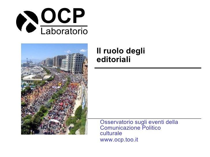 OCP Laboratorio Il ruolo degli editoriali Osservatorio sugli eventi della Comunicazione Politico culturale www.ocp.too.it