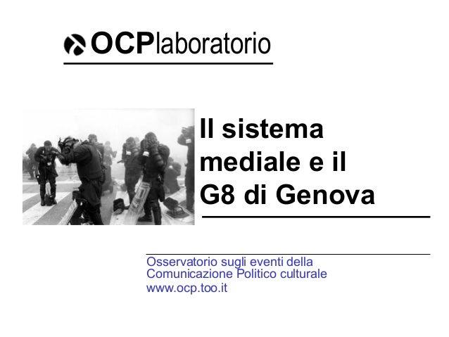 Il sistema mediale e il G8 di Genova Osservatorio sugli eventi della Comunicazione Politico culturale www.ocp.too.it OCPla...