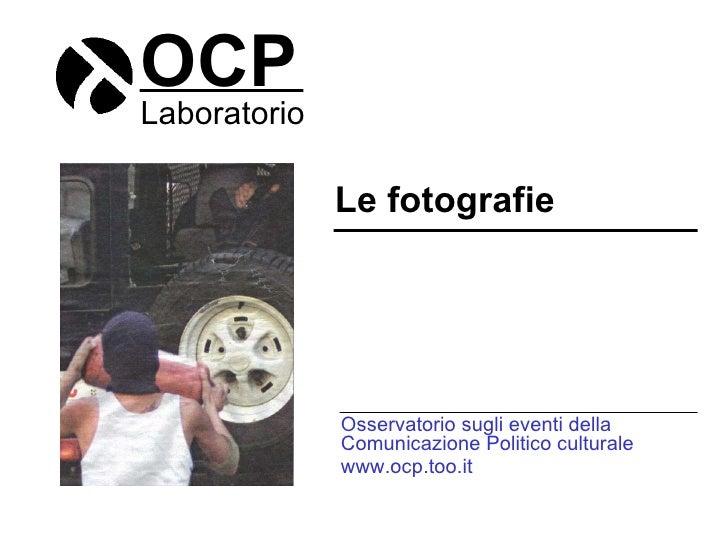 OCP Laboratorio Le fotografie Osservatorio sugli eventi della Comunicazione Politico culturale www.ocp.too.it