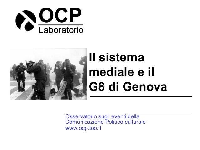 OCP Laboratorio Il sistema mediale e il G8 di Genova Osservatorio sugli eventi della Comunicazione Politico culturale www....