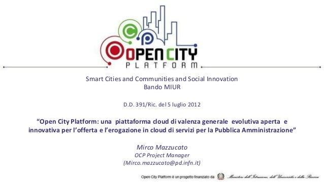"""Smart Cities and Communities and Social Innovation Bando MIUR D.D. 391/Ric. del 5 luglio 2012 """"Open City Platform: una pia..."""