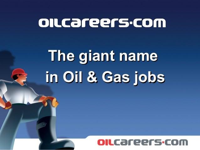 The giant nameThe giant name in Oil & Gas jobsin Oil & Gas jobs