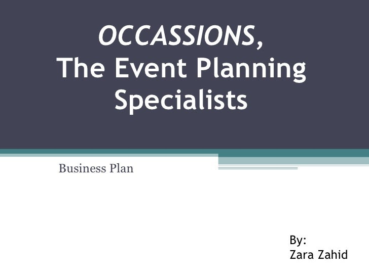 OCCASSIONS , The Event Planning Specialists Business Plan By: Zara Zahid
