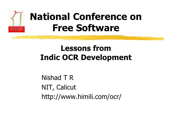 National Conference on Free Software<br />Nishad T R<br />NIT, Calicut<br />http://www.himili.com/ocr/<br />Lessons from I...