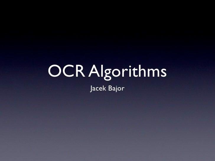 OCR Algorithms <ul><li>Jacek Bajor </li></ul>